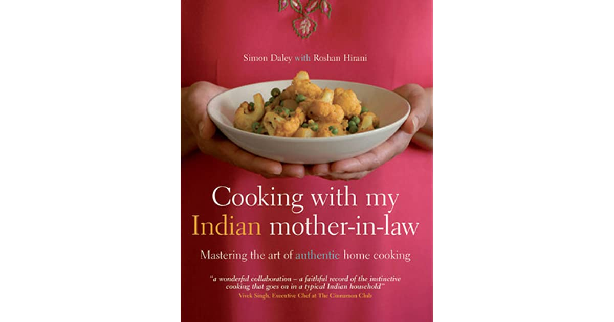 Cooking with my indian mother in law mastering the art of authentic cooking with my indian mother in law mastering the art of authentic home cooking by simon daley forumfinder Image collections