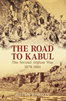 The Road to Kabul: The Second Afghan War 1878–1881