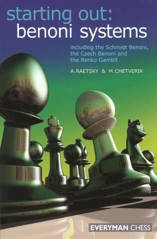 Starting Out: Benoni Systems Alexander Raetsky, Maxim Chetverik, Jacob Aagaard/Vegh, Endre Vegh