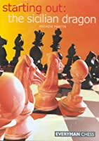 Starting Out: The Sicilian Dragon (Starting Out - Everyman Chess)
