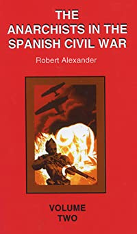Anarchists in the Spanish Civil War: Volume 2