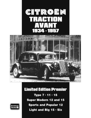 Citroen Traction Avant 1934-1957 Limited Edition Premier: A Collection of Articles and Road Tests Covering: Types 7,11 and 15s, Super Modern 12 and 15s, ... The Light and Big 15s Plus the Larger Sixes