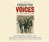 Forgotten Voices of the Great War: Interviews from the Imperial War Museum Archives