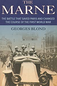 The Marne: The Battle That Saved Paris and Changed the Course of the First World War