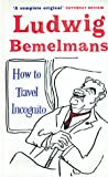 How to Travel Incognito by Ludwig Bemelmans