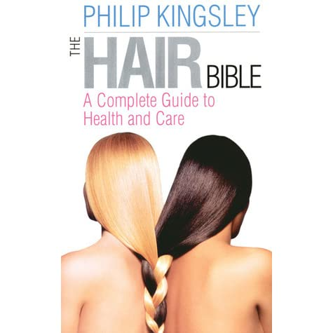 The Hair Bible A Complete Guide To Health And Care By Philip Kingsley