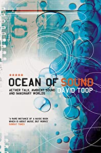 Ocean of Sound: Aether Talk, Ambient Sound and Imaginary Worlds