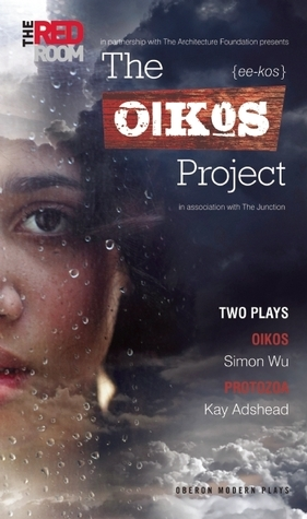 The Oikos Project: Two Plays Simon Wu