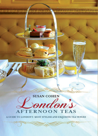 London's Afternoon Teas A Guide to London's Most Stylish and Exquisite Tea Venues