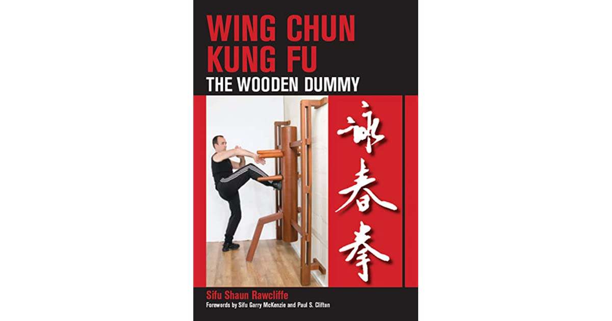 Wing Chun Kung Fu: The Wooden Dummy by Shaun Rawcliffe