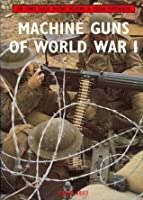 Machine Guns of World War I: Live Firing Classic Military Weapons in Colour Photographs