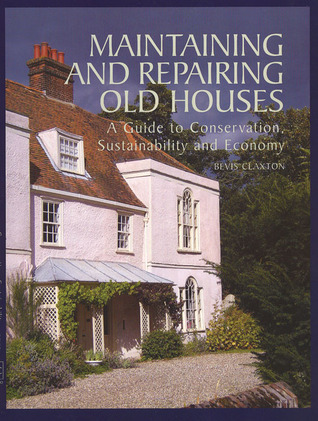 Maintaining and Repairing Old Houses by Bevis Claxton