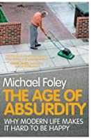 TheAge of Absurdity Why Modern Life Makes it Hard to be Happy [Paperback] by Foley, Michael ( Author )