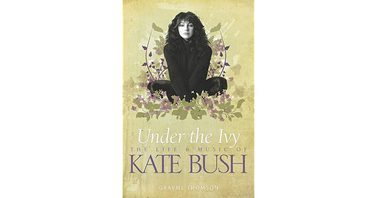 Under the Ivy: The Life & Music of Kate Bush by Graeme Thomson