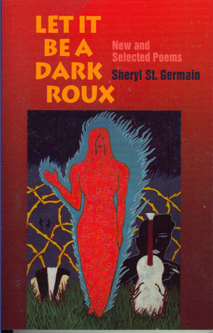 Let It Be a Dark Roux: New and Selected Poems