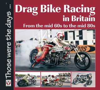 Drag Bike Racing in Britain: From the mid 60s to the mid 80s