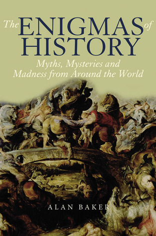 The Enigmas of History: Myths, Mysteries Madness from Around the World