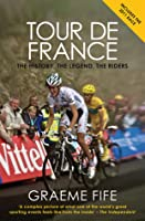 Tour de France: The History, the Legend, the Riders