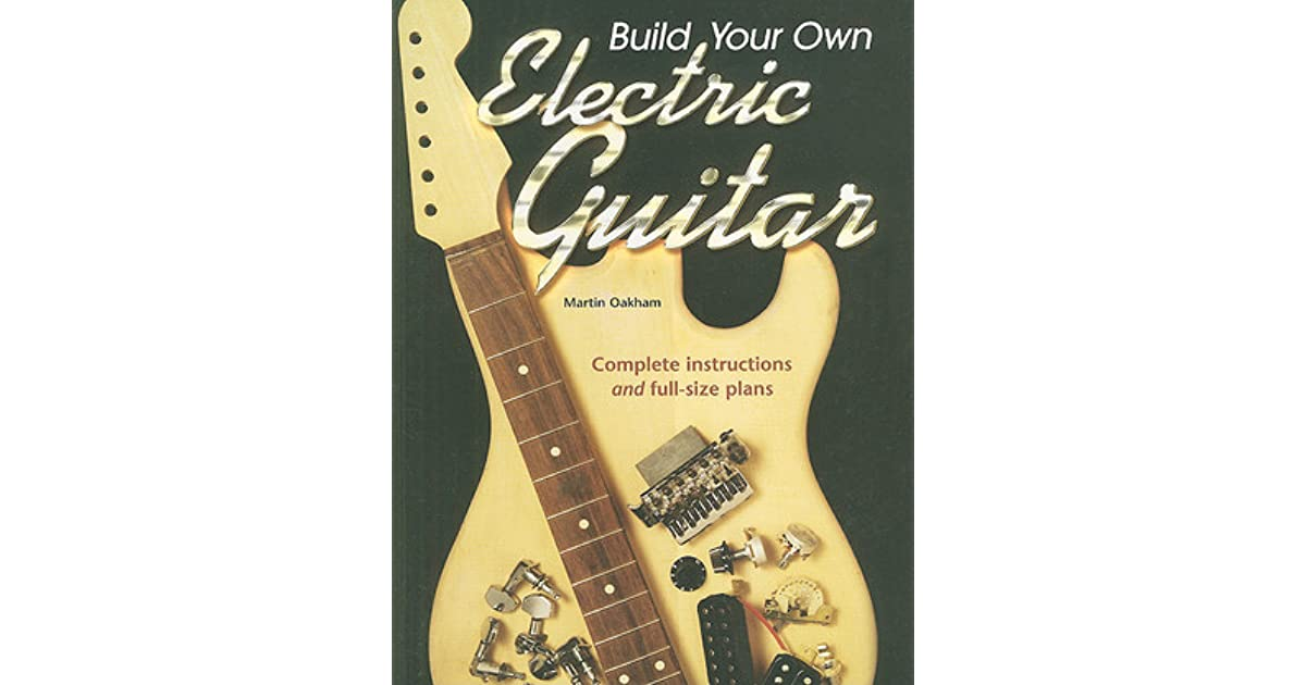 build your own electric guitar by martin oakham. Black Bedroom Furniture Sets. Home Design Ideas