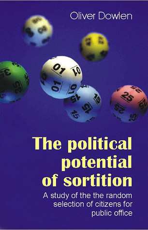 The Political Potential of Sortition: A study of the random selection  of citizens for public office
