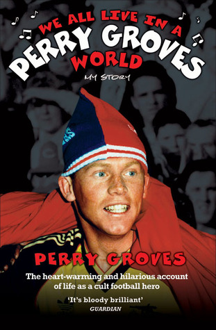 We All Live In a Perry Groves World: My Story