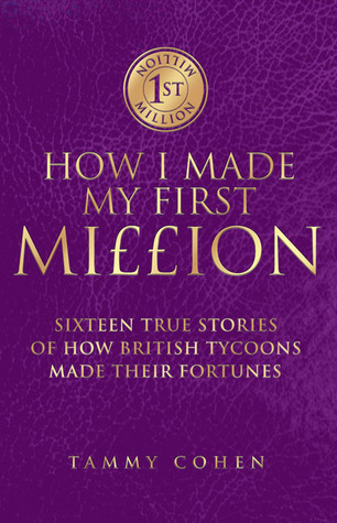 How I Made My First Million: Sixteen True Stories of How British Tycoons Made Their Fortunes