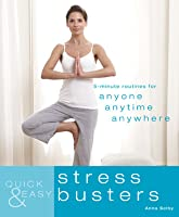 Quick & Easy: Stress Busters: 5-Minute Routines for Anyone, Anytime, Anywhere