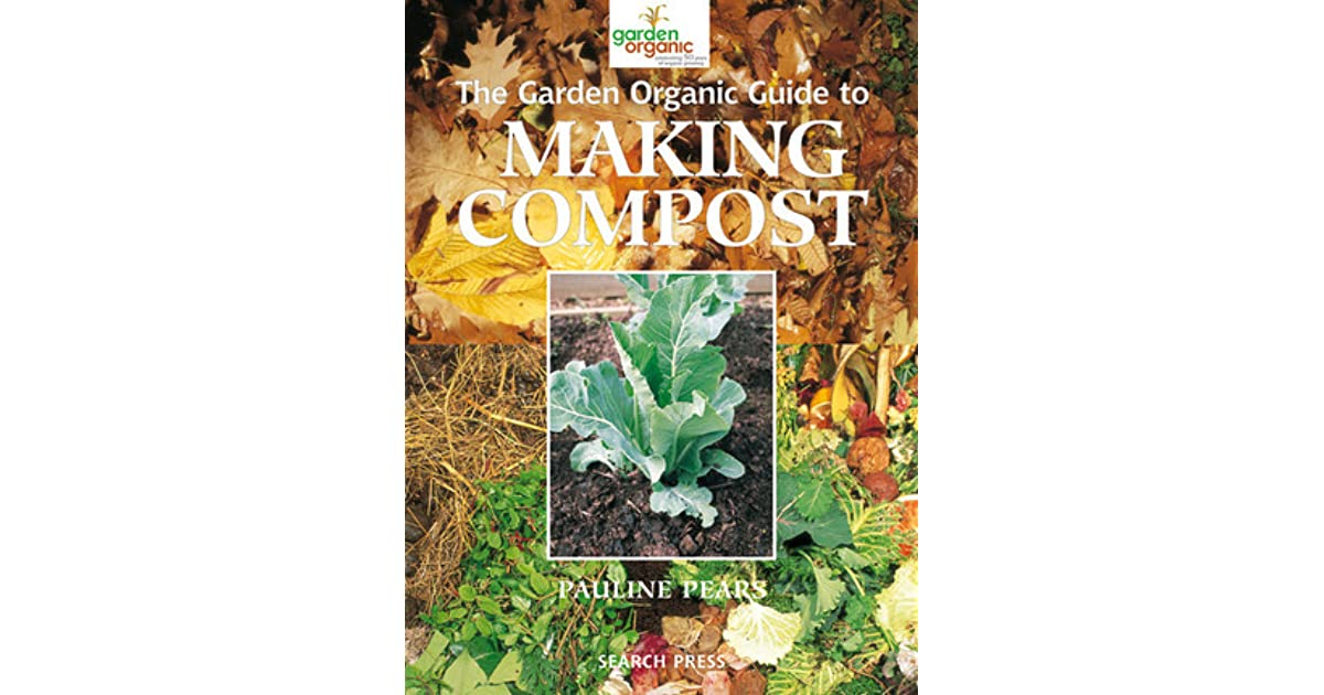 The Garden Organic Guide To Making Compost Recycling Household And Waste By Pauline Pears