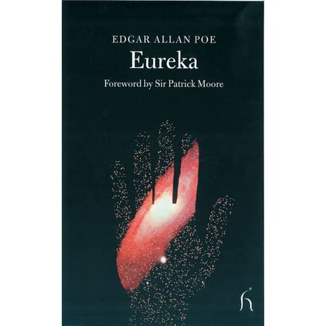 an examination of eureka by edgar allan poe The poetry and prophecy of edgar allan poe  also wrote poems in prose, such  as his 1848 prose-poem eureka, which predates, and predicts,.
