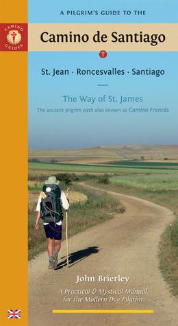A Pilgrim's Guide to the Camino de Santiago: St. Jean * Roncesvalles * Santiago