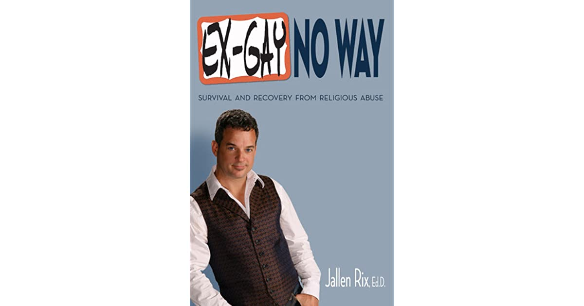 Ex-Gay No Way: Survival and Recovery from Religious Abuse by Jallen Rix