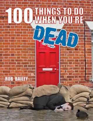 100 Things to Do When You're Dead