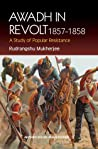 Awadh In Revolt 1857 1858: A Study Of Popular Resistence (Anthem South Asian Studies)