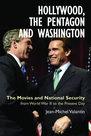Hollywood, the Pentagon and Washington: The Movies and National Security from World War II to the Present Day