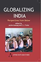 Globalizing India: Perspectives From Below (Anthem Studies In Development And Globalization)