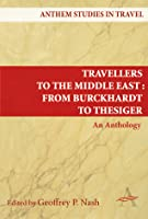 Travellers to the Middle East from Burckhardt to Thesiger: An Anthology