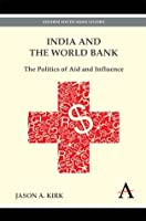 India and the World Bank: The Politics of Aid and Influence