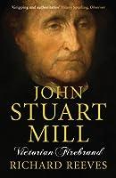 John Stuart Mill: Victorian Firebrand