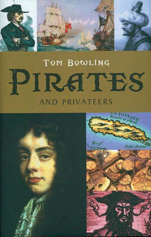 Pirates and Privateers by Tom Bowling