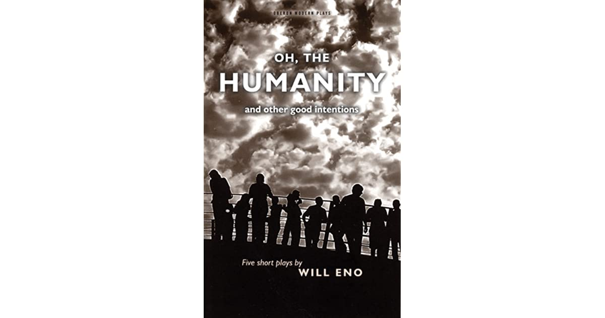 Oh, the Humanity and other good intentions: 5 Short Plays by Will Eno (Oberon Modern Plays)