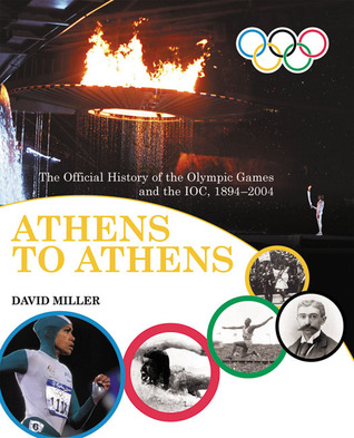 Athens to Athens: The Official History of the Olympic Games and the IOC 1894-2004