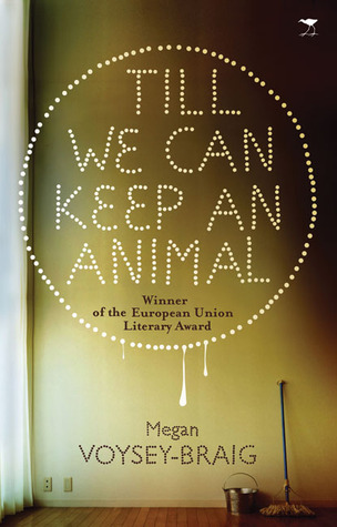 Till We Can Keep an Animal by Megan Voysey.