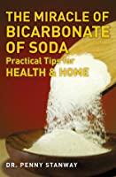 The Miracle of Bicarbonate of Soda: Practical Tips for Health & Home