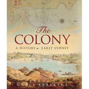 The colony a history of early sydney by grace karskens fandeluxe Choice Image
