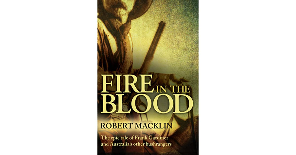Fire in the Blood: The Epic Tale of Frank Gardiner and Australias Other Bushrangers