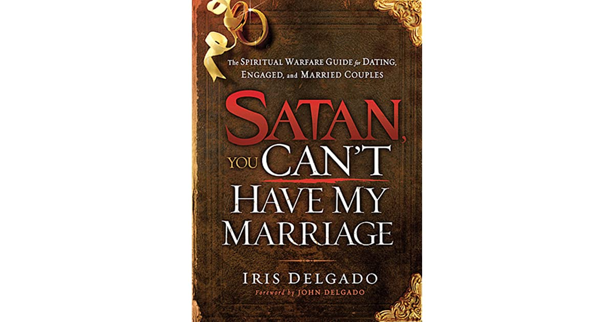 Satan, You Can't Have My Marriage: The Spiritual Warfare Guide for