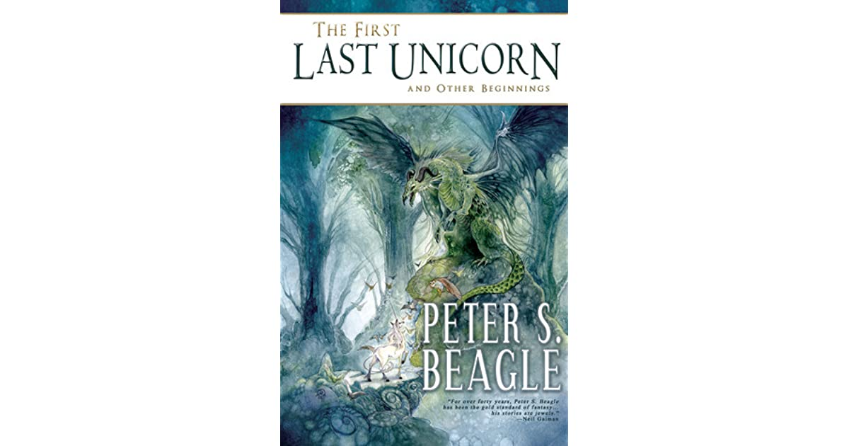 The First Last Unicorn And Other Beginnings By Peter S Beagle