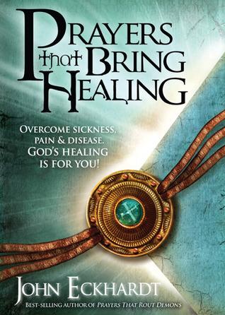 Prayers That Bring Healing by John Eckhardt