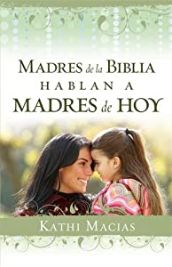 Madres de la Biblia hablan a madres de hoy / Mothers of the Bible Speak to Mothers of Today