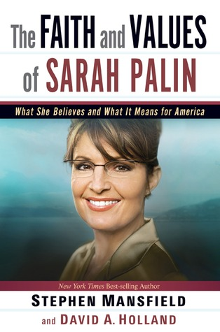 The Faith and Values of Sarah Palin by Stephen Mansfield